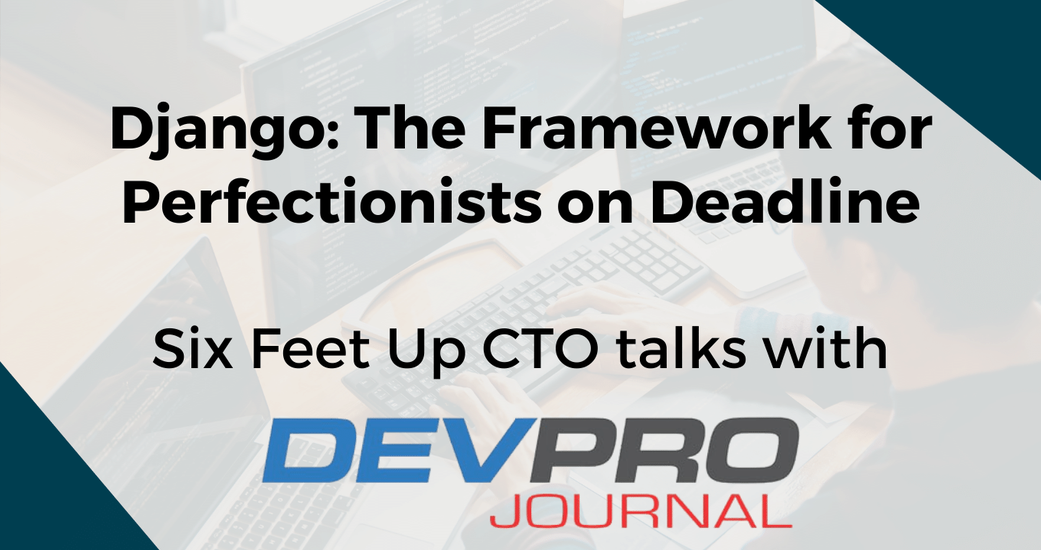 Are you a perfectionist on a deadline? Django may be the framework for you.